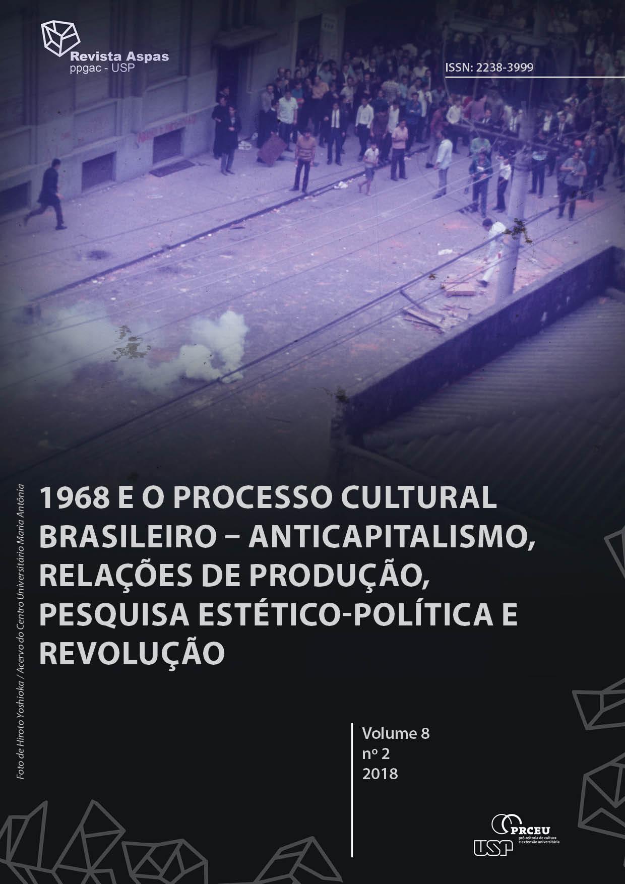 Visualizar v. 8 n. 2 (2018): 1968 e o processo cultural brasileiro - anticapitalismo, relações de produção, pesquisa estético-política e revolução