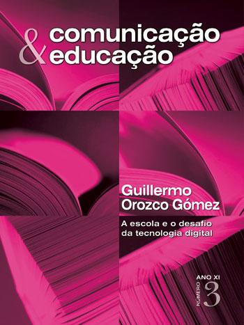 Visualizar v. 11 n. 3 (2006): Guillermo Orozco Gómez - a escola e o desafio da tecnologia digital